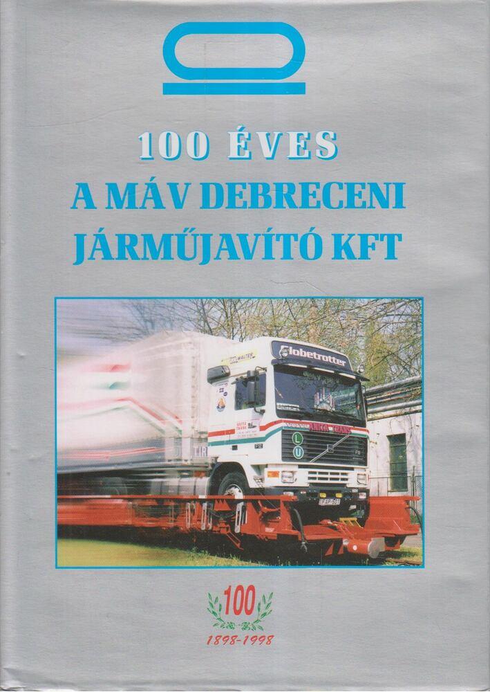 100 éves a MÁV debreceni járműjavító KFT