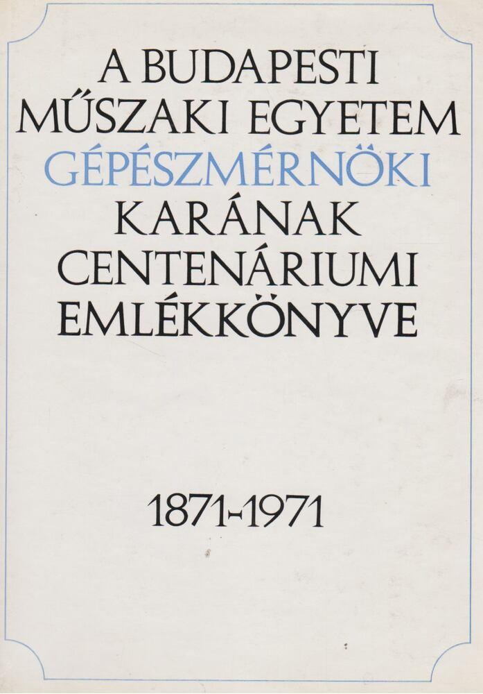 A Budapesti Műszaki Egyetem Gépészmérnöki Karának Centenáriumi Emlékkönyve