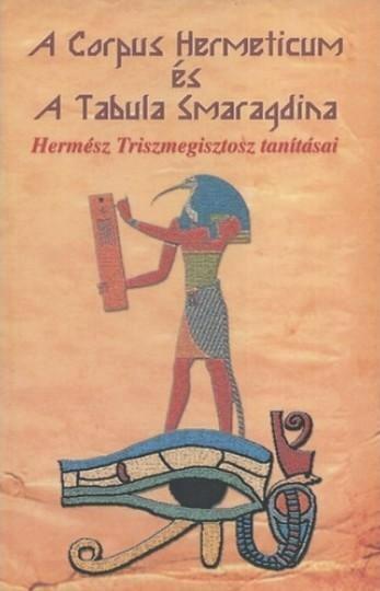 A Corpus Hermeticum és a Tabula Smaragdina - Hermész Triszmegisztosz tanításai