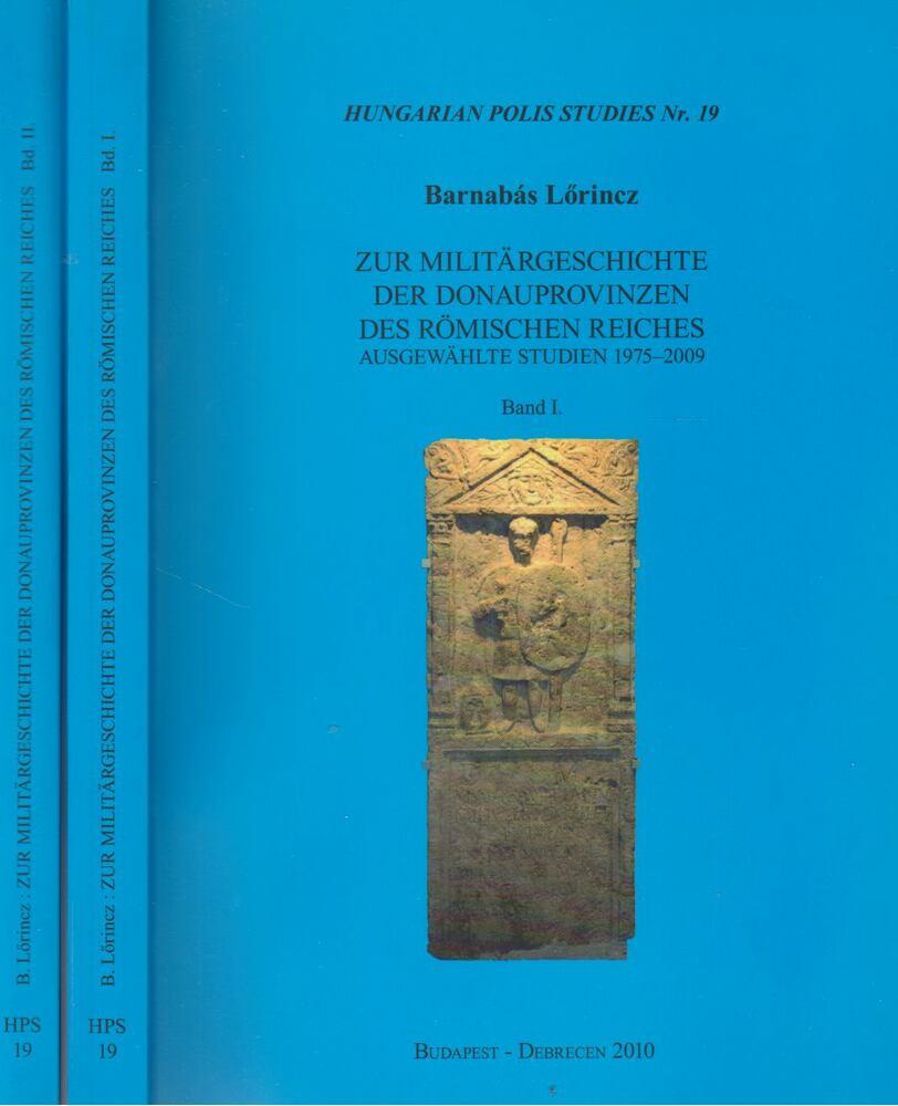 Zur Militärgeschichte der Donauprovinzen des Römischen Reiches I-II.