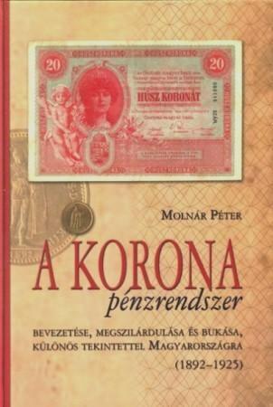 A korona pénzrendszer bevezetése, megszilárdulása és bukása, különös tekintettel Magyarországra (1892-1925)