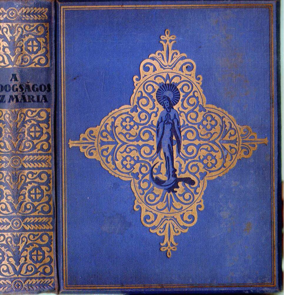 A boldogságos Szűz Mária élete, tisztelete, szenthelyei, legendái