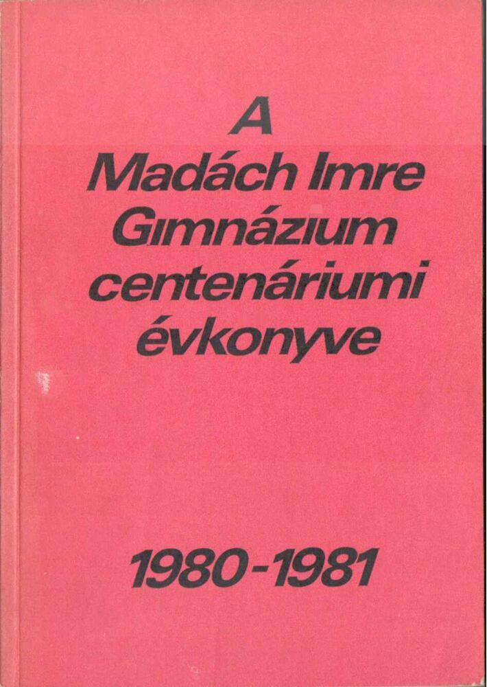A budapesti Madách Imre Gimnázium centenáriumi évkönyve 1980-81