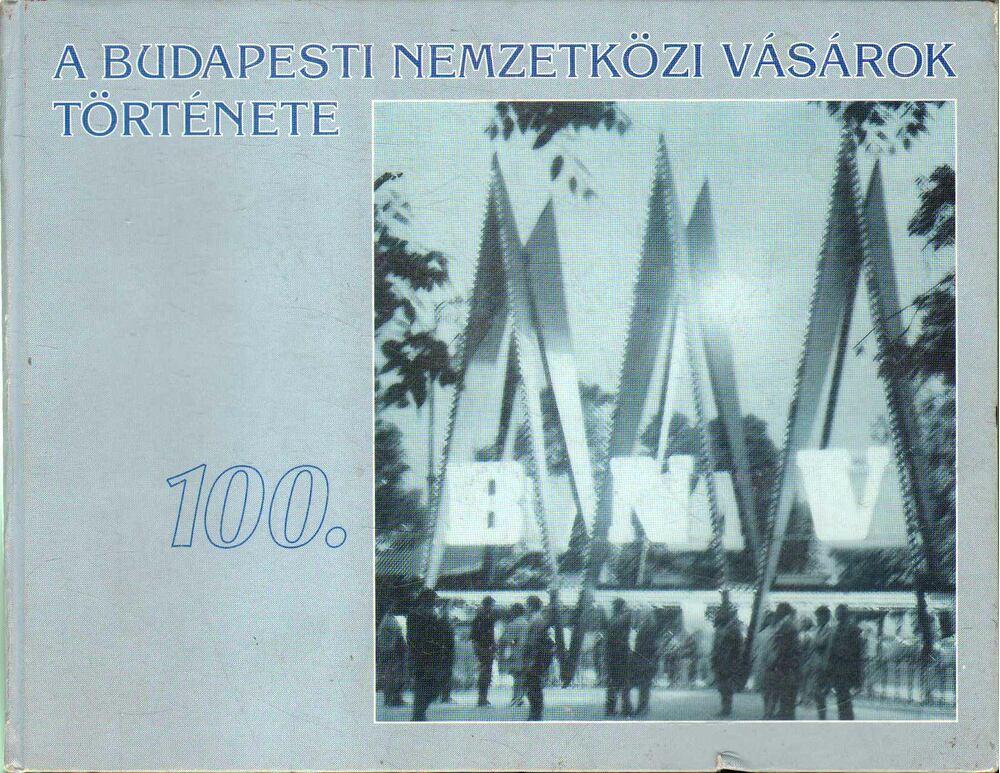 A Budapesti Nemzetközi Vásárok története 100. BNV