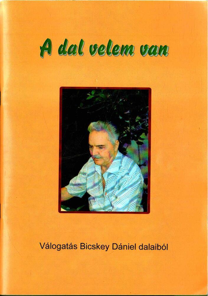 A dal velem van - Válogatás Bicskey Dániel dalaiból