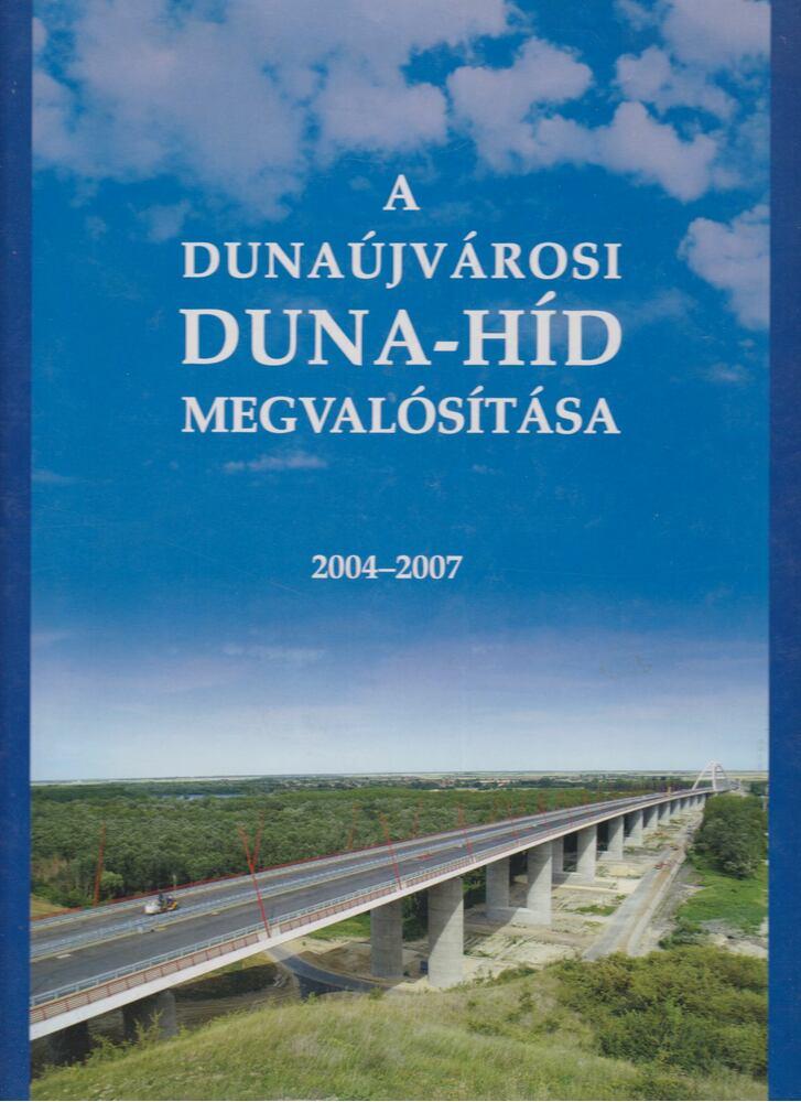 A Dunaújvárosi Duna-híd megvalósítása 2004-2007