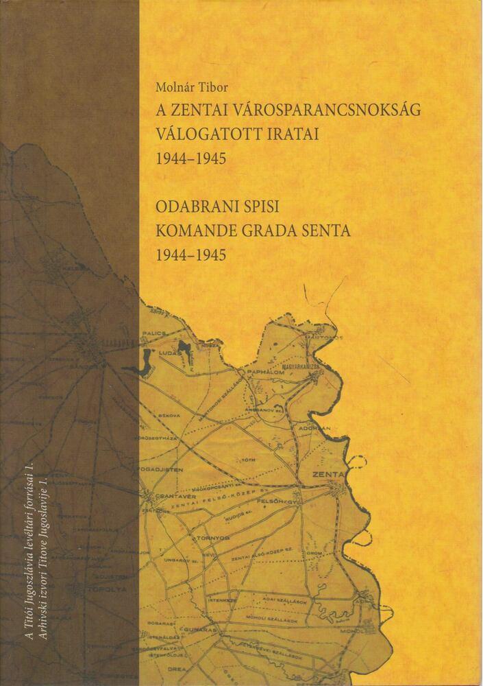 A zentai Városparancsnokság válogatott iratai 1944-1945