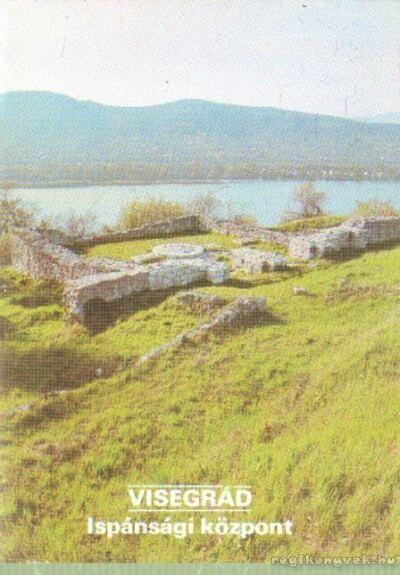 Visegrád - Ispánsági központ