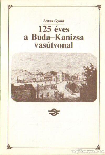 125 éves a Buda-Kanizsa vasútvonal