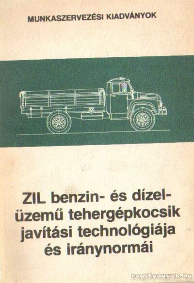 Zil benzin - és dízelüzemű tehergépkocsik javítási technológiája és iránynormái