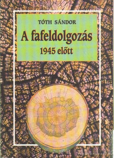 A fafeldolgozás 1945 előtt (dedikált)