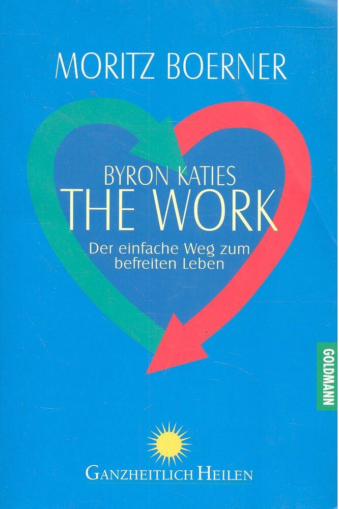 Byron Katies – The Work – Der einfache Weg zum befreiten Leben