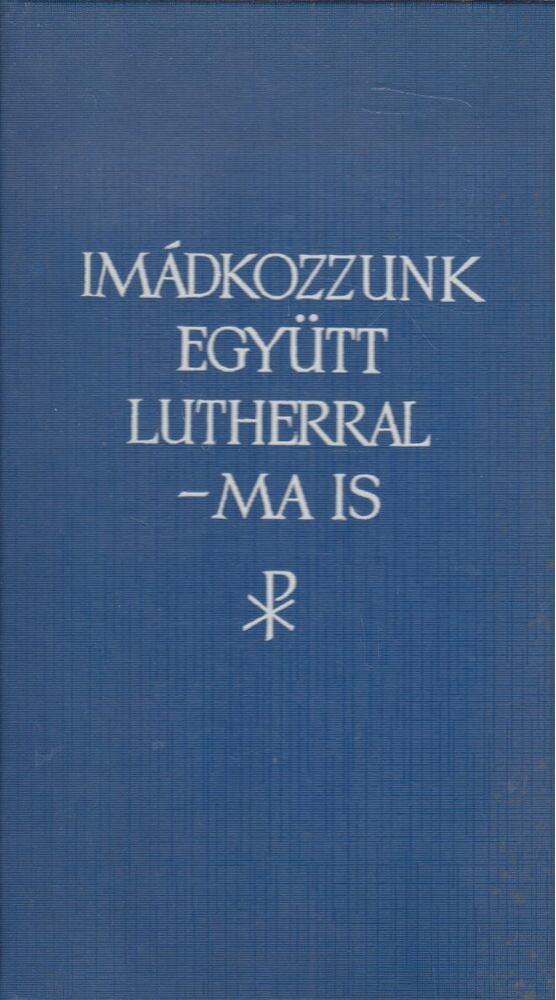 Imádkozzunk együtt Lutherral - ma is