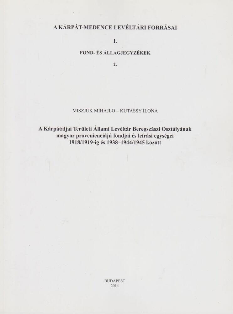 A Kárpátaljai Állami Levéltár Beregszászi Osztályának magyar provenienciájú fondjai és leírási egységei 1918/1919-ig és 1938-1944/1945 között