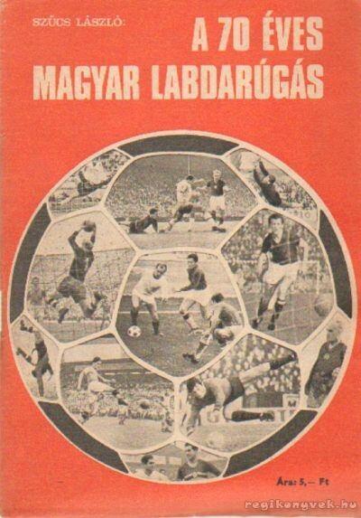 A 70 éves magyar labdarúgás