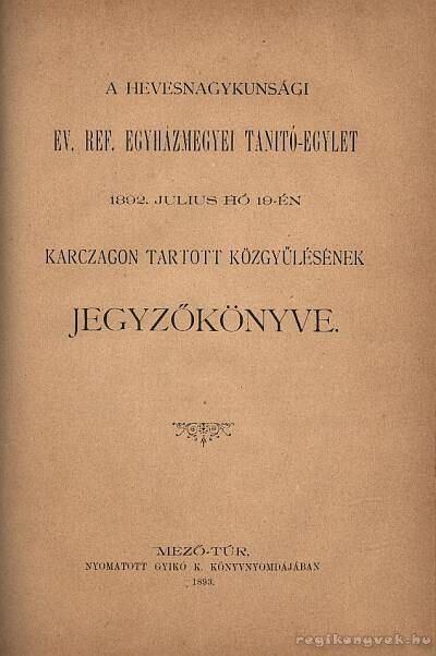 A Hevesnagykunsági EV. Ref. egyházmegyei tanitó-egylet 1892. július hó 19-én Karczagon tartott kózgyűlésének jegyzőkönyve