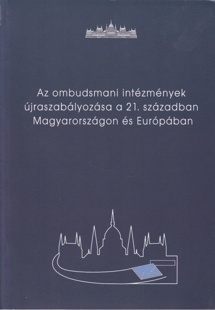 Az ombudsmani intézmények újraszabályozása a 21. században Magyarországon és Európában