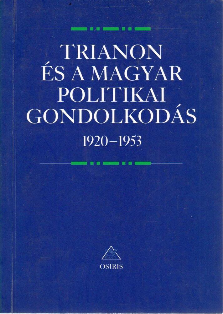 Trianon és a magyar politikai gondolkodás 1920-1953