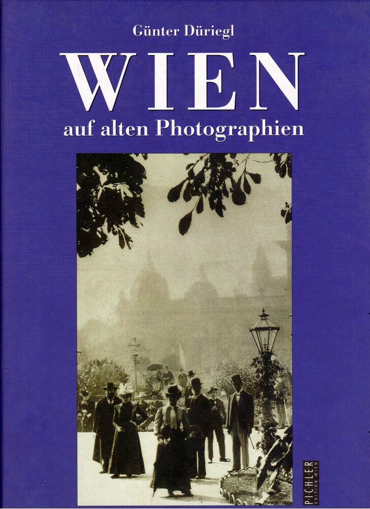 Wien auf alten Photographien herausgeben vom Historischen Museum der Stadt Wien