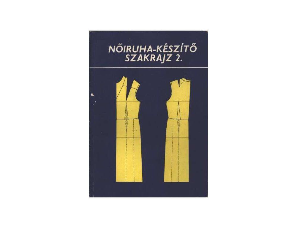 Nőiruha-készítő szakrajz 2. - Benkő Istvánné - Deákfalvi Sarolta ... 03c7c5d6ac