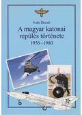 A magyar katonai repülés története 1956-1980