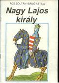 Nagy Lajos király - Ács Zoltán, Bánó Attila