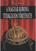 A magyar korona titokzatos története