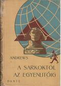 A Sarkoktól az Egyenlítőig - Andrews, Roy Chapman