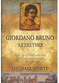 Giordano Bruno, az eretnek