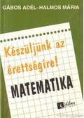 Készüljünk az érettségire! Matematika