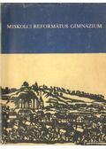 A Miskolci Ref. Gimnázium Emlék Könyve (Kézirat gyanánt)
