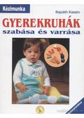 Gyerekruhák szabása és varrása - Bajzáth Katalin
