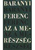 Az a merészség - Baranyi Ferenc