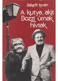 A kutya, akit Bozzi úrnak hívtak - Békeffi István