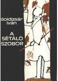 A sétáló szobor - Boldizsár Iván