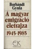 A magyar emigráció életrajza 1945-1985. I-II. kötet - Borbándi Gyula
