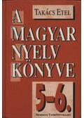 A magyar nyelv könyve 5-6.