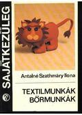Textilmunkák, bőrmunkák