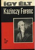 Így élt Kazinczy Ferenc
