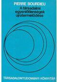 A társadalmi egyenlőtlenségek újratermelődése - Bourdieu, Pierre
