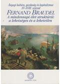 A mindennapi élet struktúrái: a lehetséges és a lehetetlen - Braudel, Fernand