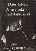 A nyelvekről-nyelvtanulásról ...és még valami - Dabi István
