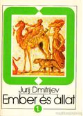 Ember és állat I. kötet - Dmitrijev, Jurij