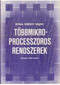 Többmikroprocessoros rendszerek - Dr. Vajda Ferenc, Dr. Bóna Gábor, Dr. Erdényi István