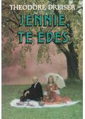 Jennie, te édes - Dreiser, Theodore