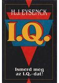 Ismerd meg az I.Q. -dat! - Eysenck, Hans. J.