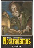 Nostradamus titokzatos könyve: A próféciák - Fekete Sándor Pál