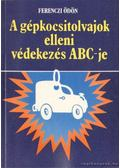 A gépkocsitolvajok elleni védekezés ABC-je - Ferenczi Ödön
