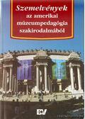 Szemelvények az amerikai múzeumpedagógia szakirodalmából - Foghtüy Krisztina Dr. (szerk.)