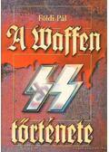 A Waffen SS története - Földi Pál